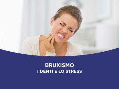 I denti e lo stress: come risolvere il bruxismo